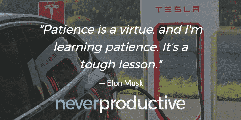 "Waiting: ""Patience is a virtue, and I'm learning patience. It's a tough lesson."", Elon Musk"