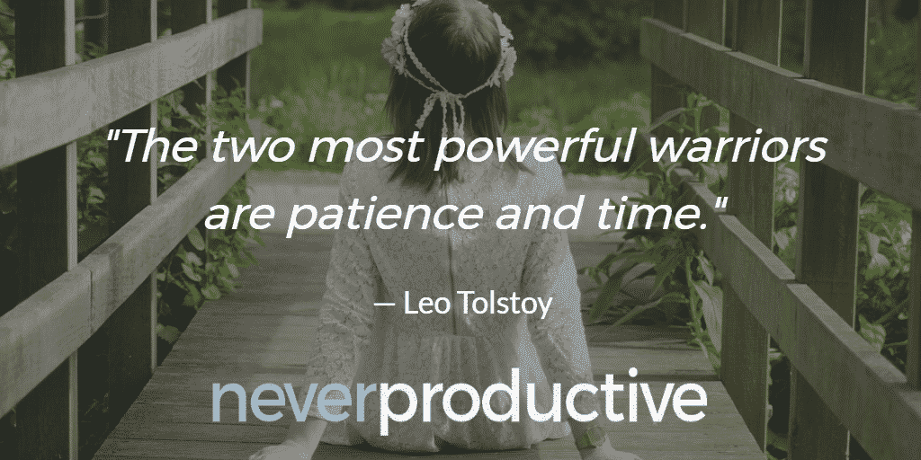 "Waiting: ""The two most powerful warriors are patience and time."", Leo Tolstoy"