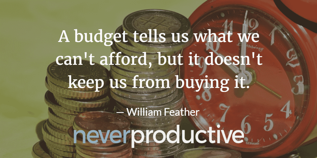 "Rich: ""A budget tells us what we can't afford, but it doesn't keep us from buying it."", William Feather"
