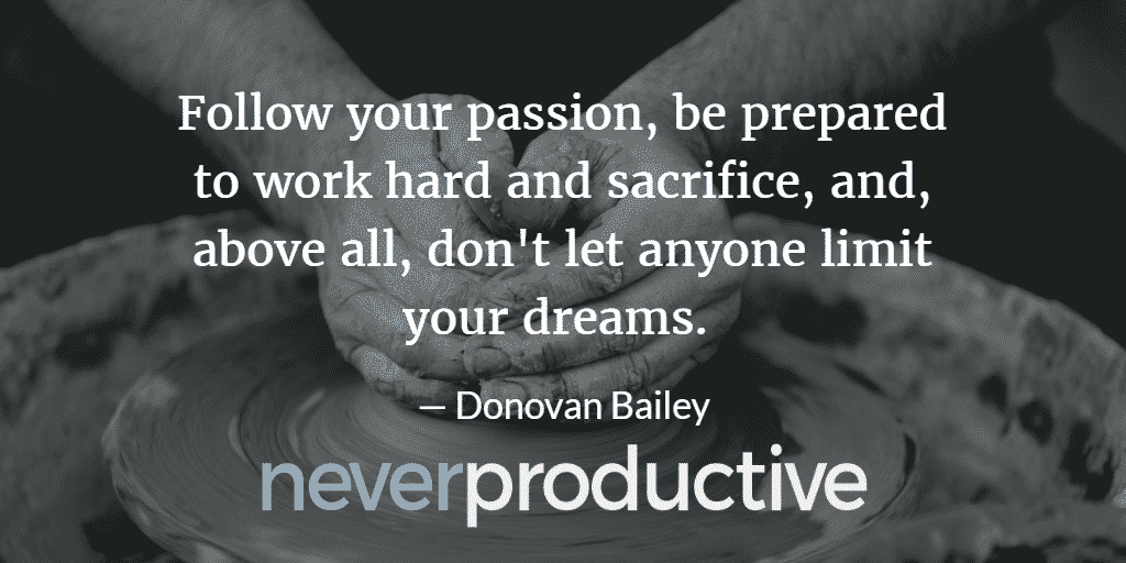 "Rich: ""Follow your passion, be prepared to work hard and sacrifice, and, above all, don't let anyone limit your dreams."", Donovan Bailey"